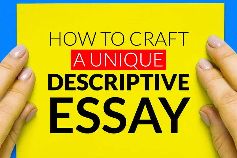 how to craft a unique descriptive essay?