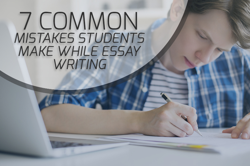 7 common mistakes students make while essay writing