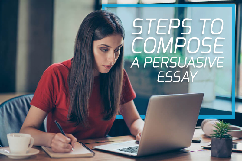 steps to compose a persuasive essay