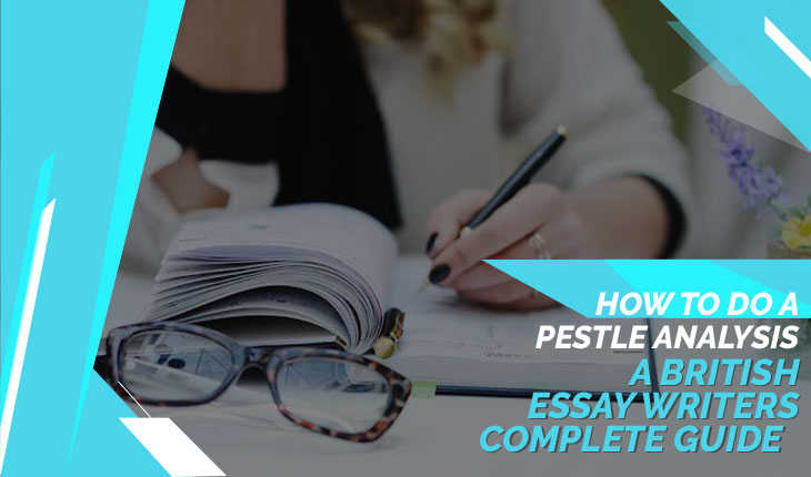 how to do a pestle analysis - a british essay writers complete guide