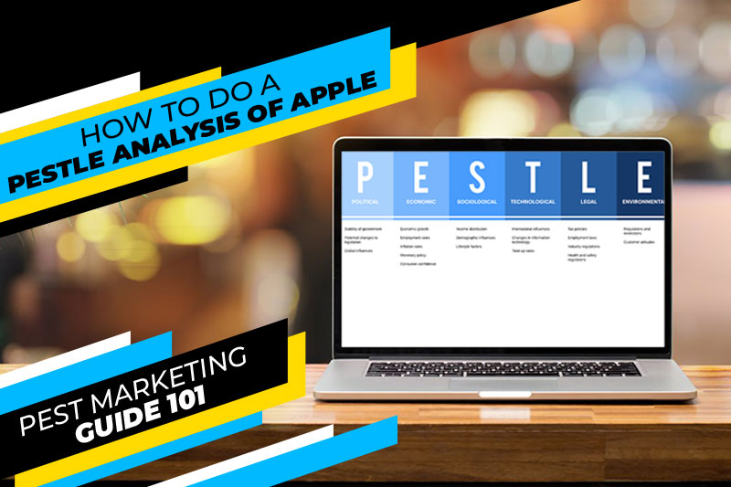how to do a pestle analysis of apple - pest marketing guide 101